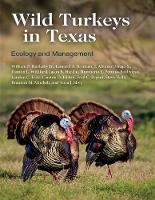 Wild Turkeys in Texas: Ecology and...