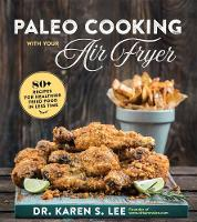 Paleo Cooking with Your Air Fryer: ...