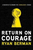 Return on Courage: A Business ...