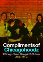 Compliments Of Chicagohoodz: The Art...