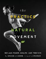 The Practice Of Natural Movement:...