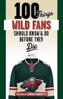 100 Things Wild Fans Should Know & Do...