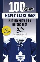 100 Things Maple Leafs Fans Should...