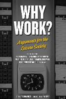 Why Work?: Arguments for the Leisure...