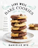 Live Well Bake Cookies: 75 Classic...