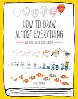 How to Draw Almost Everything: An...