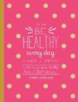 Be Healthy Every Day: A Weekly...