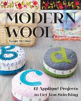 Modern Wool: 12 Applique Projects to...