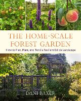 The Home-Scale Forest Garden: How to...