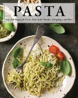 Pasta: Over 100 Recipes for Noodles,...