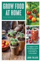 Grow Food at Home: Simple Methods for...