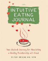 The Intuitive Eating Journal: Your...