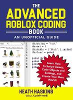 The Advanced Roblox Coding Book: An...