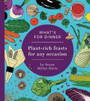 What's for Dinner?: Plant-Rich Feasts...
