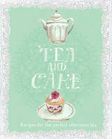 Tea and Cake: Recipes for the perfect...