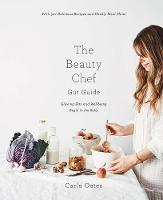 The Beauty Chef Gut Guide: With 90+...