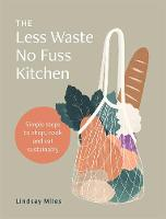The Less Waste No Fuss Kitchen: ...