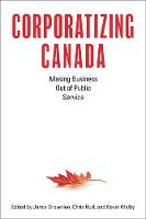 Corporatizing Canada: Making Business...