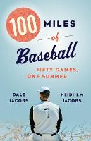 100 Miles of Baseball: 50 Games, One...