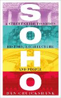 Soho: A Street Guide to Soho's...