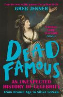Dead Famous: An Unexpected History of...