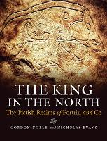 The King in the North: The Pictish...