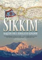 Sikkim: Requiem for a Himalayan Kingdom