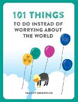 101 Things to do Instead of Worrying...