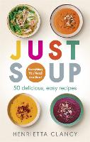 Just Soup: Everything you need in a bowl