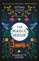 The Magic Hour: 100 Poems from the...