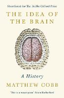 The Idea of the Brain: A History:...