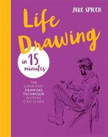 Life Drawing in 15 Minutes: Capture...