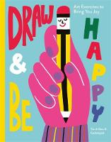 Draw & Be Happy: Art Exercises to...