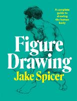 Figure Drawing: A complete guide to...