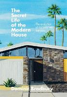 The Secret Life of the Modern House:...