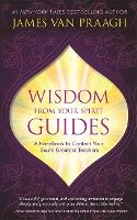 Wisdom from Your Spirit Guides: A...