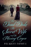 The Dead Duke, His Secret Wife and ...