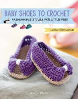 Baby Shoes to Crochet: Fashionable...