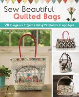 Sew Beautiful Quilted Bags: 28...
