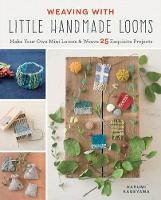 Weaving with Little Handmade Looms:...