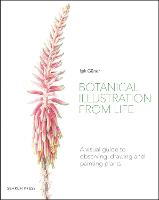 Botanical Illustration from Life: A...