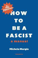 How to be a Fascist: A Manual