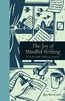 The Joy of Mindful Writing: Notes to...