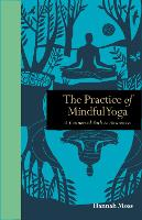 The Practice of Mindful Yoga: A...