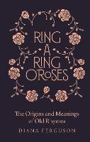 Ring-a-Ring o'Roses: Old Rhymes and...