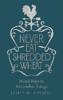 Never Eat Shredded Wheat: Weird Ways...