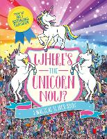 Where's the Unicorn Now?: A Magical...