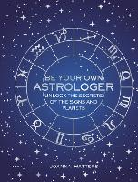 Be Your Own Astrologer: Unlock the...