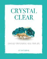 Crystal Clear: Change Your Energy,...