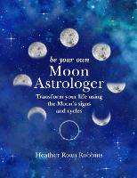 Be Your Own Moon Astrologer: ...